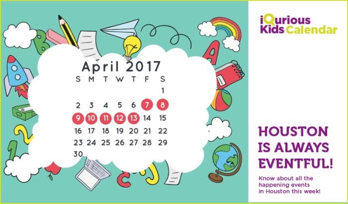 iQuriousKids Calendar – April 7th to April 13th (Things to do in Houston)